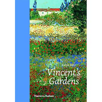 Vincents Gardens  Paintings and Drawings by Van Gogh by Ralph Skea