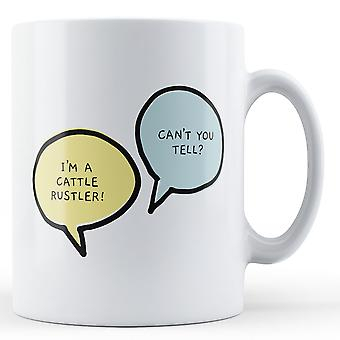 I'm A Cattle Rustler, Can't You Tell? - Printed Mug