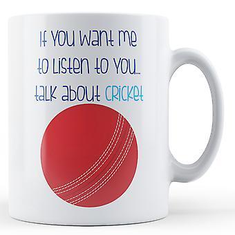 Se você quiser Me ouvir você... Falar sobre Cricket - caneca impressa