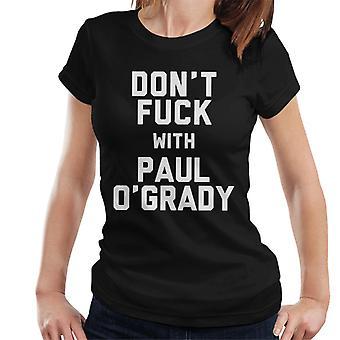 Dont Fuck With Paul O Grady Women's T-Shirt