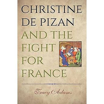 Christine de Pizan and the Fight for France by Tracy Adams - 97802710