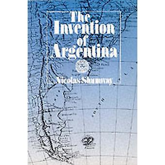The Invention of Argentina by Nicolas Shumway - 9780520082847 Book