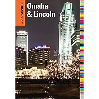 Insiders' Guide to Omaha & Lincoln by Sarah Baker Hansen - 9780762764