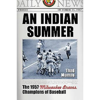 An Indian Summer - The 1957 Milwaukee Braves - Champions of Baseball b