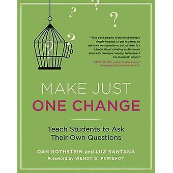 Make Just One Change - Teach Students to Ask Their Own Questions by Da