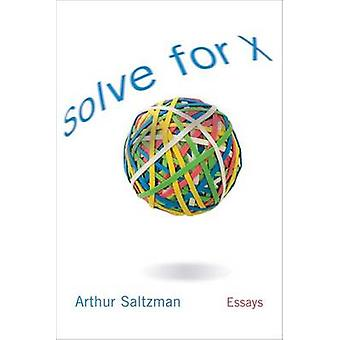 Solve for X - Essays by Arthur M. Saltzman - 9781570037078 Book