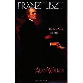 Franz Liszt: The Final Years, 1861-86 v. 3