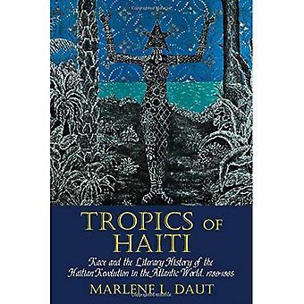 Tropics of Haiti: Race and the Literary History of the Haitian Revolution in the Atlantic World, 1789-1865 (Liverpool...