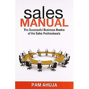 Sales Manual: The Successful Business Mantra of the Sales Professionals