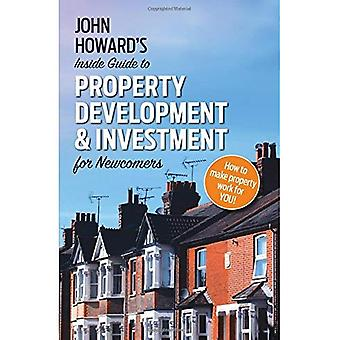 John Howard's Inside Guide to Property Development and� Investment for Newcomers