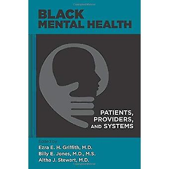 Black Mental Health - Patients - Providers - and Systems by Black Ment