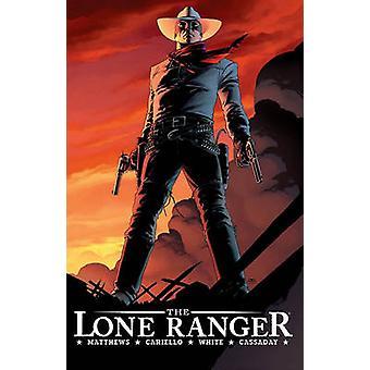 The Lone Ranger - v. 1 - Now and Forever by Brett Matthews - Sergio Car