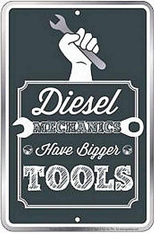 Diesel Mechanics Have Bigger Tools embossed metal funny sign   (ga)