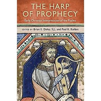 La harpe de prophétie Early Christian interprétation des Psaumes par Daley & S.J. & Brian E.