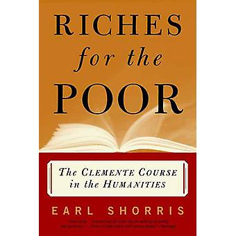 Riches for the Poor The Clemente Course in the Humanities by Shorris & Earl