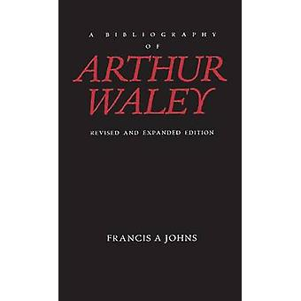 A Bibliography of Arthur Waley Revised and Expanded Edition by Johns & Francis A.