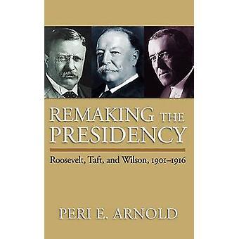 Rehacer la Presidencia Roosevelt Taft y Wilson 19011916 por E. Arnold y Peri