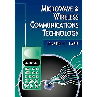 Microwave  Wireless Communications Technology by Carr & Joseph J.