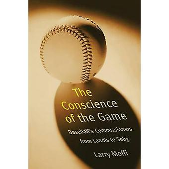 Conscience of the Game Baseballs Commissioners from Landis to Selig by Moffi & Larry