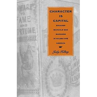 Carattere è successo capitale manuali e virilità in America di età dorata di Hilkey & Judy