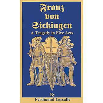Franz Von Sickingen A Tragedy in Five Acts by Lassalle & Ferdinand