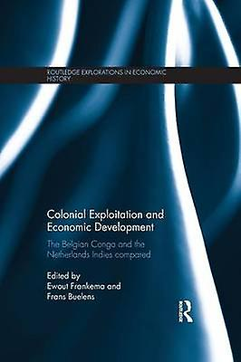 Colonial Exploitation and Economic Development  The Belgian Congo and the Netherlands Indies Comparouge by Frankema & Ewout