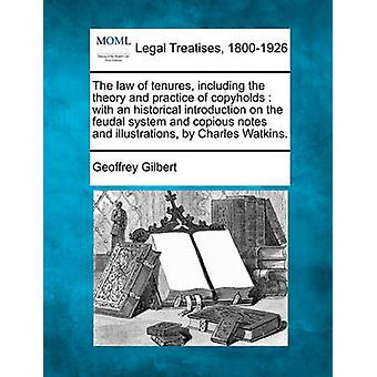 The law of tenures including the theory and practice of copyholds  with an historical introduction on the feudal system and copious notes and illustrations by Charles Watkins. by Gilbert & Geoffrey