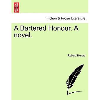 A Bartered Honour. A novel. by Sherard & Robert Harborough