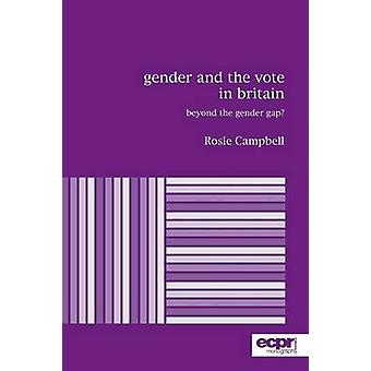 Gender and the Vote in Britain Beyond the Gender Gap by Campbell & Rosie