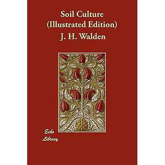 Soil Culture Illustrated Edition by Walden & J. H.