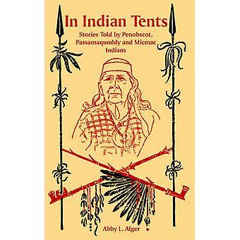 I indiska tält historier berättade av Penobscot Passamaquoddy och Micmac indianer av Alger & Abby L.