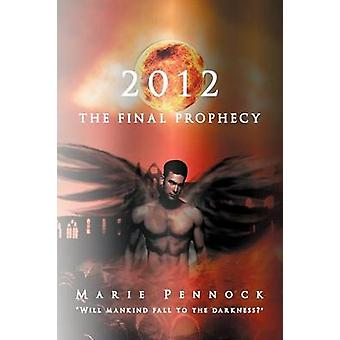 2012 the Final Prophecy by Pennock & Marie