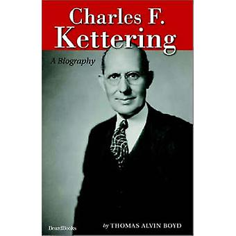 Charles F. Kettering A Biography by Boyd & Thomas Alvin