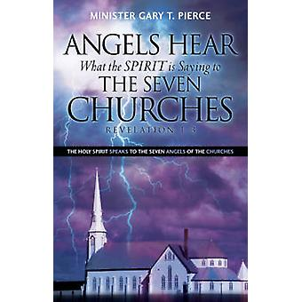ANGELS HEAR WHAT THE SPIRIT IS SAYING TO THE SEVEN CHURCHES REVELATION 13 by Pierce & Gary & T