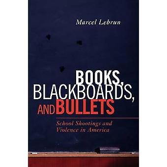 Books Blackboards and Bullets School Shootings and Violence in America by Lebrun & Marcel