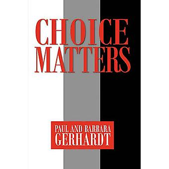 Choice Matters by Gerhardt & Paul