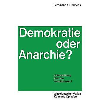 Demokratie oder Anarchie  Untersuchung ber die Verhltniswahl by Hermens & Ferdinand Aloys