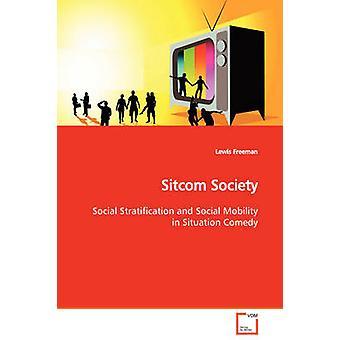 Sitcom samenleving sociale stratificatie en sociale mobiliteit in Situation Comedy door Freeman & Lewis