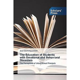 The Education of Students with Emotional and Behavioral Disorders by Anoh JeanDominique