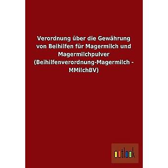 FMStFV Ber sterben Gewhrung von Beihilfen fr Magermilch Und Magermilchpulver BeihilfenverordnungMagermilch MMilchBV von Ohne Autor