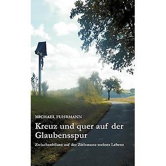 Kreuz Und Quer Auf der Glaubensspur von & Michael Fuhrmann