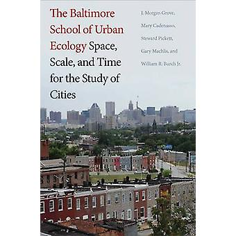 The Baltimore School of Urban Ecology - Space - Scale - and Time for t