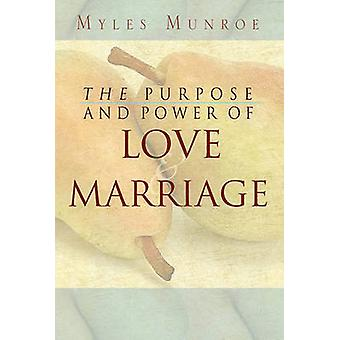 Purpose and Power of Love and Marriage by Myles Munroe - 978076842251