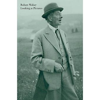 Looking at Pictures by Robert Walser - Susan Bernofsky - Lydia Davis