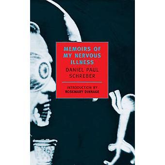 Memoirs of My Nervous Illness by Daniel Paul Schreber - Rosemary Dinn