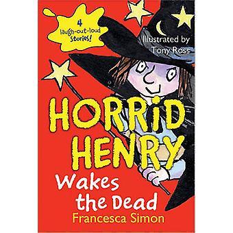 Horrid Henry Wakes the Dead by Francesca Simon - Tony Ross - 97814022