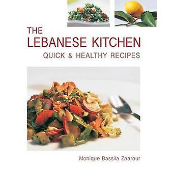 The Lebanese Kitchen - Quick & Healthy Recipes by Monique Bassila Zaar