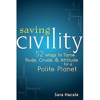 Saving Civility - 52 Ways to Tame Rude - Crude & Attitude for a Polite
