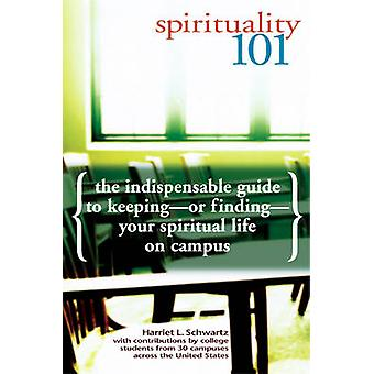 Spirituality 101 - The Indispensible Guide to Keeping - or Finding - Y