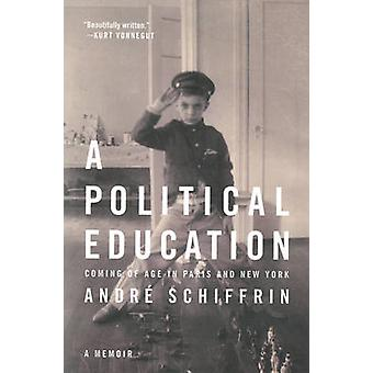 A Political Education - Coming of Age in Paris and New York by Andre S